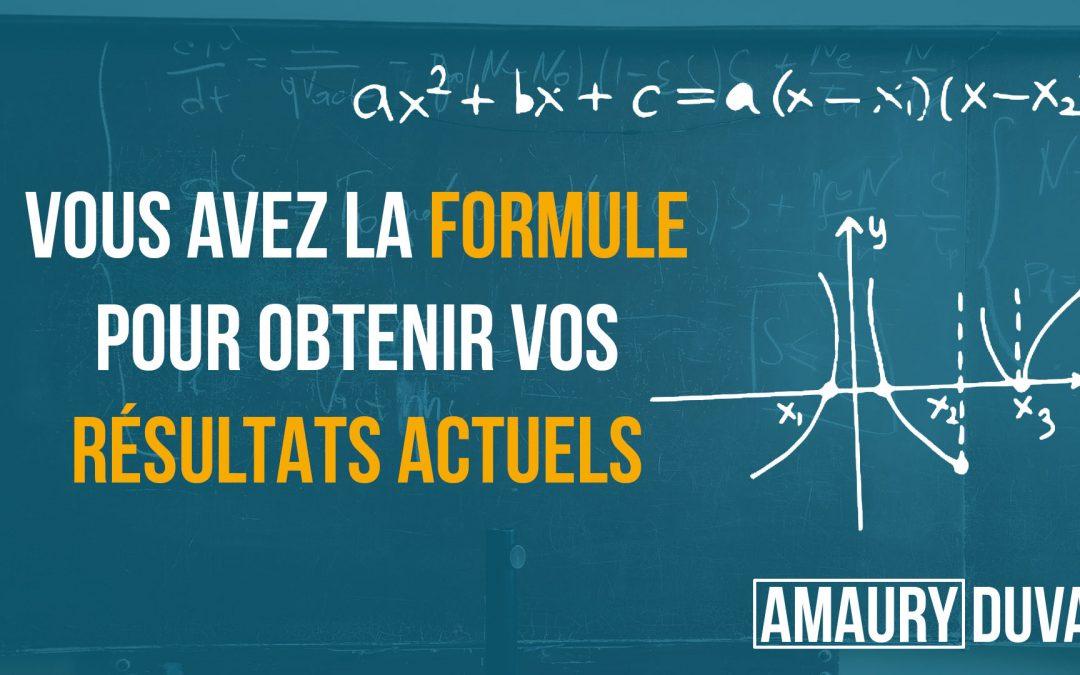 Vous avez la formule pour obtenir vos résultats actuels