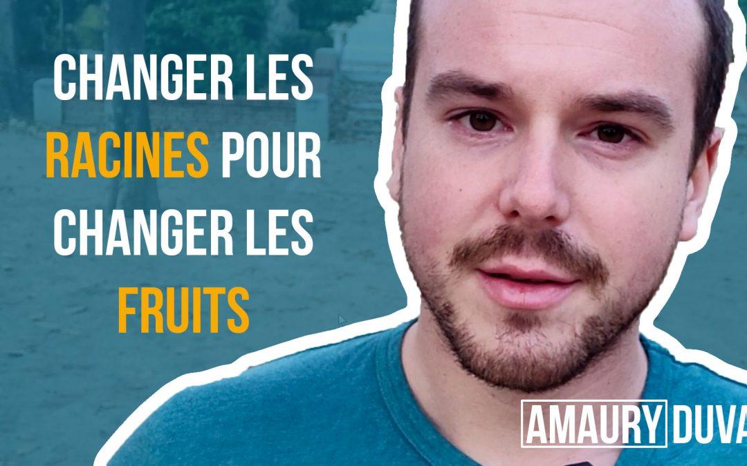 Changer les racines pour changer les fruits